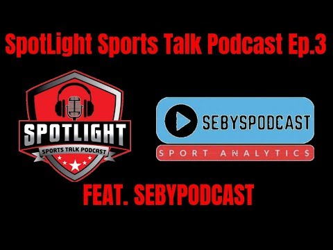 The Spotlight Sports Talk Podcast Ep.3 | Feat. SebyPodcast