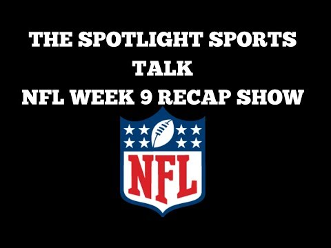 The Spotlight Sports Talk |  NFL Week 9 Recap Show