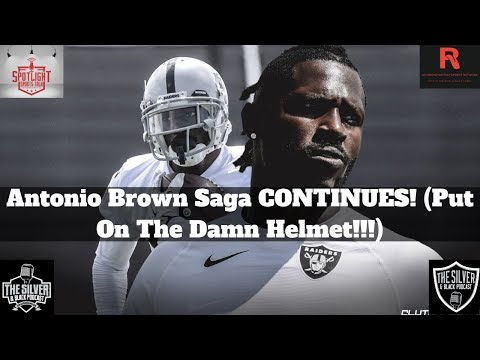 Antonio Brown Saga Continues! (PUT ON THE DAMN HELMET!!!)