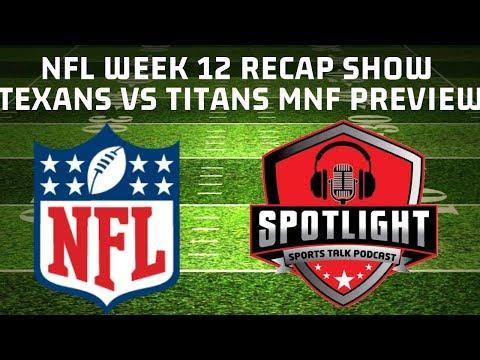 NFL Week  12 Recap Show  | Texans Vs Titans MNF Preview!