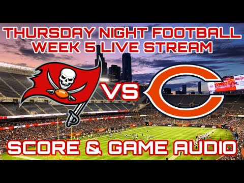 TAMPA BAY BUCCANEERS vs CHICAGO BEARS WEEK 5 TNF[SCORE & GAME AUDIO]