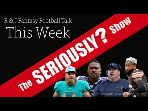 R & J Fantasy Football Talk: The Seriously? Show