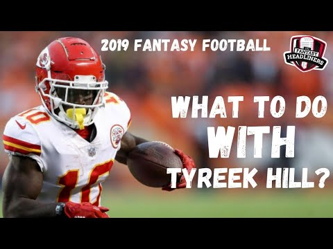 2019 Fantasy Football – What to do with Tyreek Hill?