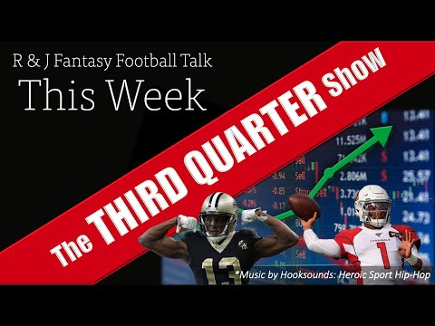 R & J Fantasy Football Talk: The Third Quarter Show
