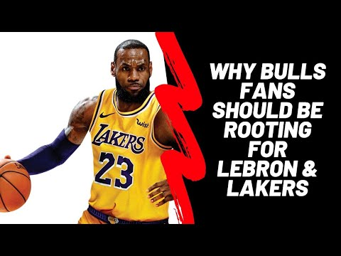 Why Chicago Bulls Fans Should Be Rooting For  LeBron James & The Lakers